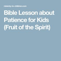 Bible Lesson about Patience for Kids (Fruit of the Spirit) Sunday School Curriculum, Sunday School Classroom, Sunday School Lessons, Prep School, Family Bible Study, Bible Study For Kids, Bible Lessons For Kids, Bible Stories For Kids, Bible Crafts For Kids