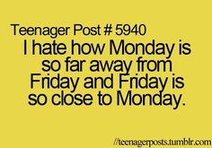 That is so relevant! And when ppls fave days are Sundays, I want to SCREAM because they day after is Monday.