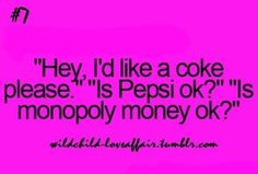 I always ask to make sure that it is Coke, not Pepsi before ordering, always!! And I will know with the first sip if you lied to me!!!!