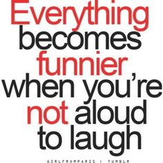 Very true, especially when you are someplace where you are supposed to be quiet.  All of a sudden, you notice something funny (like something comical a baby in the audience does, etc.) and you feel like you have to run out because you know that you are about to start laughing hysterically.  Ha Ha!