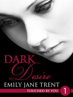 Book Review: Dark Desire (Touched by You #1) by Emily Jane Trent