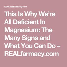 This Is Why We're All Deficient In Magnesium: The Many Signs and What You Can Do – REALfarmacy.com