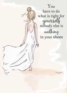 """""""You have to do what is right for yourself, nobody else is walking in your shoes."""" - Rose Hill Designs Beach Art - Walking in Your Shoes - Art for Girls - Art for Women - Inspirational Art Great Quotes, Quotes To Live By, Me Quotes, Quotes Inspirational, Feel Good Quotes, Motivational Quotes, Famous Quotes, Love Sick Quotes, Motivational Skills"""