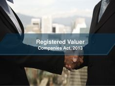 'Registered Valuer' through Chapter XVII to cover valuation of any property, stock, shares, debentures, securities, goodwill or any other assets of the company as well as its net worth and liabilities