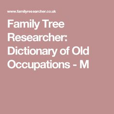 Family Tree Researcher: Dictionary of Old Occupations - M