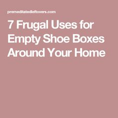 7 Frugal Uses for Empty Shoe Boxes Around Your Home