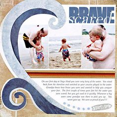 "Design by Erin Roe Erin designed her layout around the strip of three photos, overlapping two photos with the wave elements and fitting the title and journaling in the leftover space.   SOURCES: Patterned paper: KI Memories (dark blue), BasicGrey (all other). Fonts: Palatino Linotype (journaling, ""scared"") off the Internet, Impact (""brave""). Sticker, beads, metal surfboard: Flair Designs. Acrylic paint: Plaid./"