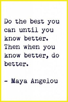 Do the best you can.  When you learn more you will do better.