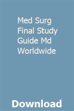 Med Surg Final Study Guide Md Worldwide Nursing Exam