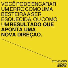 Você pode encarar um erro como uma besteira a ser esquecida, ou como um resultado que aponta uma nova direção.  (Steve Jobs)