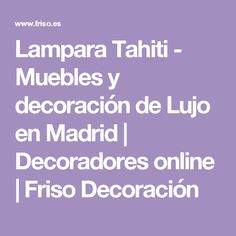 Lampara Tahiti - Muebles y decoración de Lujo en Madrid | Decoradores online | Friso Decoración