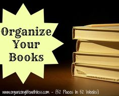 Organizing Life with Less: 52 Places In 52 Weeks: Organizing Your Books