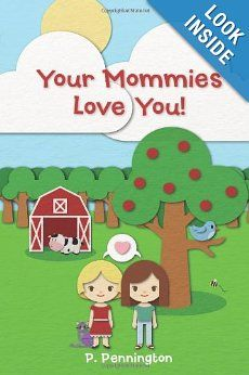 Your Mommies Love You!: A Rhyming Picture Book for Children of Lesbian Parents: P. Pennington: 9781478182801: Amazon.com: Books