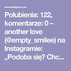 """Polubienia: 122, komentarze: 0 – another love (@empty_smilee) na Instagramie: """"Podoba się? Chcesz więcej?❤ Zaobserwuj mnie, aby być na bieżąco! @empty_smilee · · · ·…"""" Instagram"""