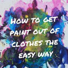 How to get paint out of clothes the easy way