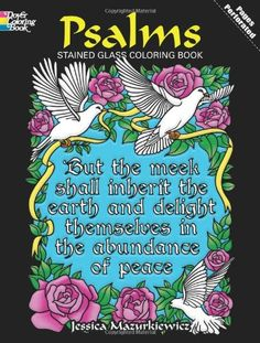 Psalms Stained Glass Coloring Book (Dover Stained Glass Coloring Book) by Jessica Mazurkiewicz http://www.amazon.com/dp/0486478343/ref=cm_sw_r_pi_dp_64.dwb1VHDJYX