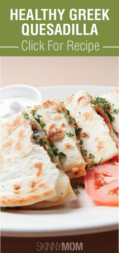 Get The Skinny On These Amazing Greek Quesadillas!!!!!