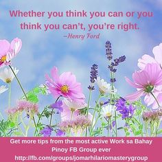 Whether you think you can or you think you can't, you're right. Hilario, Henry Ford, Internet Marketing, Philippines, Thinking Of You, Thoughts, Learning, Words, Garden