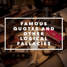 Famous Quotes and Other Logical Fallacies