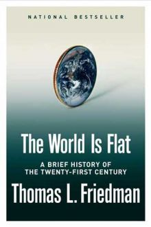 The World is Flat by NY Times editorialist Thomas Friedman has become a touchstone for culture watchers and societal prophets.  Friedman says the way toward economic success is to recognize the global interconnectedness of our modern world.