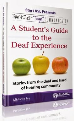 """""""A Student's Guide to the Deaf Experience"""" - book written by Deaf and hard of hearing people which helps prepare others to interact with the Deaf and hard of hearing in a knowledgeable and respectful way"""