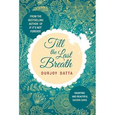 Till the Last Breath by Durjoy Datta  http://anmolrawat.blogspot.com/2013/07/till-last-breath.html