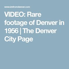 VIDEO: Rare footage of Denver in 1956 | The Denver City Page