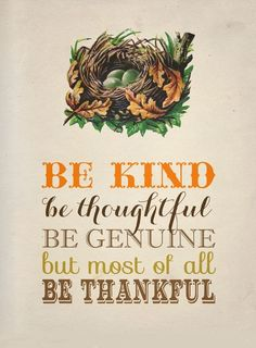 BE Kind be thoughtful be genuine but most of all be thankful