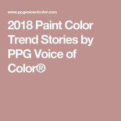 2018 Paint Color Trend Stories by PPG Voice of Color®