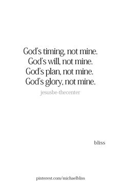 God's timing, not mine. God's will, not mine. God's plan, not mine. Glory, not mine. Bible Verses Quotes, Faith Quotes, Scriptures, Jesus Quotes, Quotes About God, Quotes To Live By, Hold Me Quotes, Spiritual Quotes, Positive Quotes