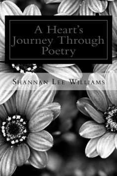 A Heart's Journey Through Poetry by Shannan Lee Williams www.amazon.com/dp/B00IFAZUES