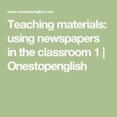 Teaching materials: using newspapers in the classroom 1   Onestopenglish