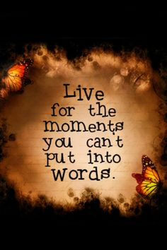 Live for the moments you can't put into words. #happiness