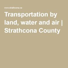 Transportation by land, water and air | Strathcona County