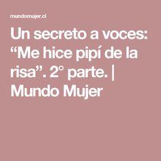 "Un secreto a voces: ""Me hice pipí de la risa"". 2° parte. | Mundo Mujer"