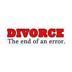 Divorce, The end of an error....Funny Car  Decal Window Laptop Stickers #trashthedress