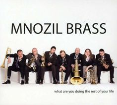 What am I doing the rest of my life? Watching/listening to Mnozil brass of course!