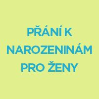Přání k narozeninám pro ženy   Prani-k-narozeninam.eu