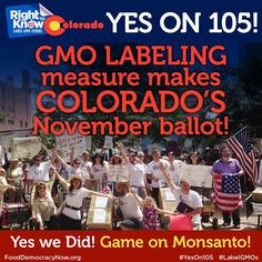 BREAKING NEWS: GMO Food Labeling Initiative Approved for Colorado November Ballot! YES WE DID! Yes on 105! Now they need your donations to take on Monsanto and the GMA! Learn more here: http://dpo.st/XBauJF Chip in to help defeat Monsanto here: http://bit.ly/1nPCQth #labelGMOs #righttoknow #GMOs #yeson105 Right To Know Colorado - GMO
