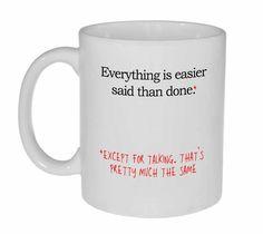 "Mom Gifts Discover Everything is Easier Said Than Done Coffee or Tea Mug Coffee or tea mug - ""Everything is Easier Said than Done except talking. Thats pretty much the same."" Perfect for students teachers and cynics. Funny Coffee Mugs, Coffee Humor, Funny Mugs, Coffee Sayings, Smoothie Without Yogurt, Yogurt Smoothies, Fruit Yogurt, Diy Christmas Gifts For Dad, Coffee Jitters"