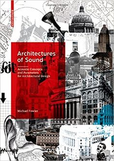 Architectures of sound : acoustic concepts and parameters for architectural design / Michael Fowler Basel : Birkhäuser, [2017]