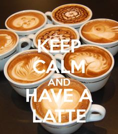 KEEP CALM AND HAVE A LATTE - KEEP CALM AND CARRY ON Image Generator