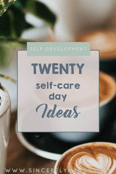 Twenty Self-Care Day Ideas