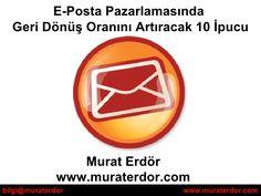 E posta pazarlamasında geri dönüşüm oranını artıracak 10 ipucu by Murat Erdör, via Slideshare