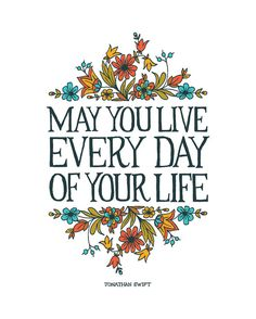 May you live everyday of your life Jonathan by littlethingsstudio