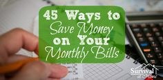 45 Ways to Save Money on Your Monthly Bills (via Survival at Home)