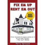 Fix 'em Up, Rent 'em Out: How to Start Your Own House Fix-up & Rental Business in Your Spare Time; or, Investing in Real Estate and Creating Wealth with Fixer-Upper Houses (Paperback)By Terry W. Sprouse