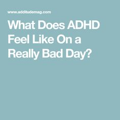What Does ADHD Feel Like On a Really Bad Day?