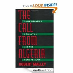 The Call From Algeria: Third Worldism, Revolution, and the Turn to Islam by Robert Malley. $23.39. Author: Robert Malley. 310 pages. Publisher: University of California Press (October 31, 1996)