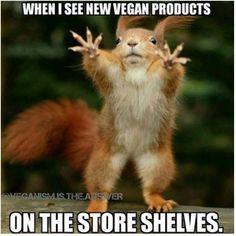 When I see new vegan products on the store shelves / vegan meme / vegan humor / vegan lifestyle / veganism
